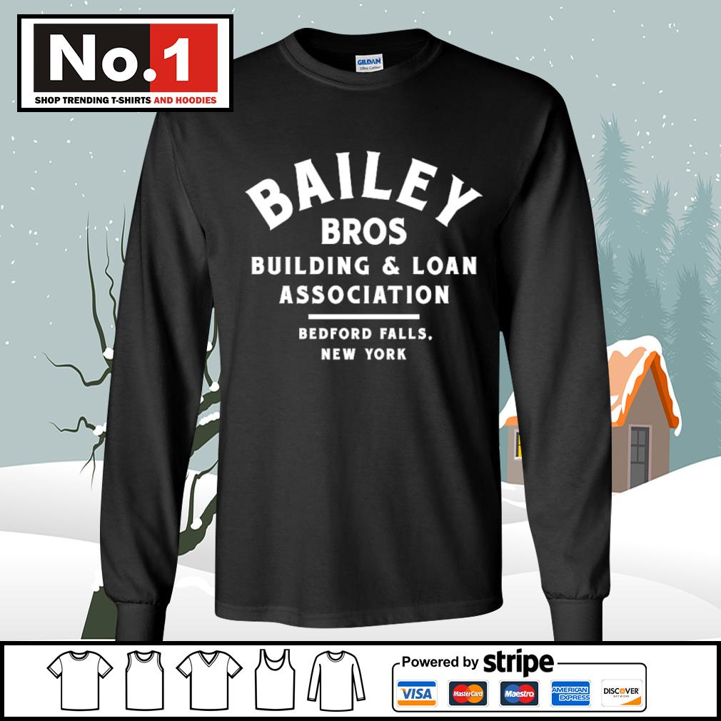 Bailey Bros building and loan association bedford falls New York s longsleeve-tee