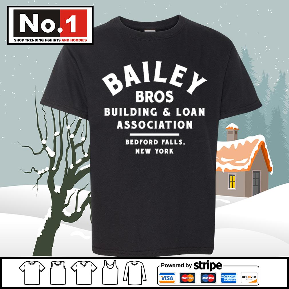 Bailey Bros building and loan association bedford falls New York s youth-tee