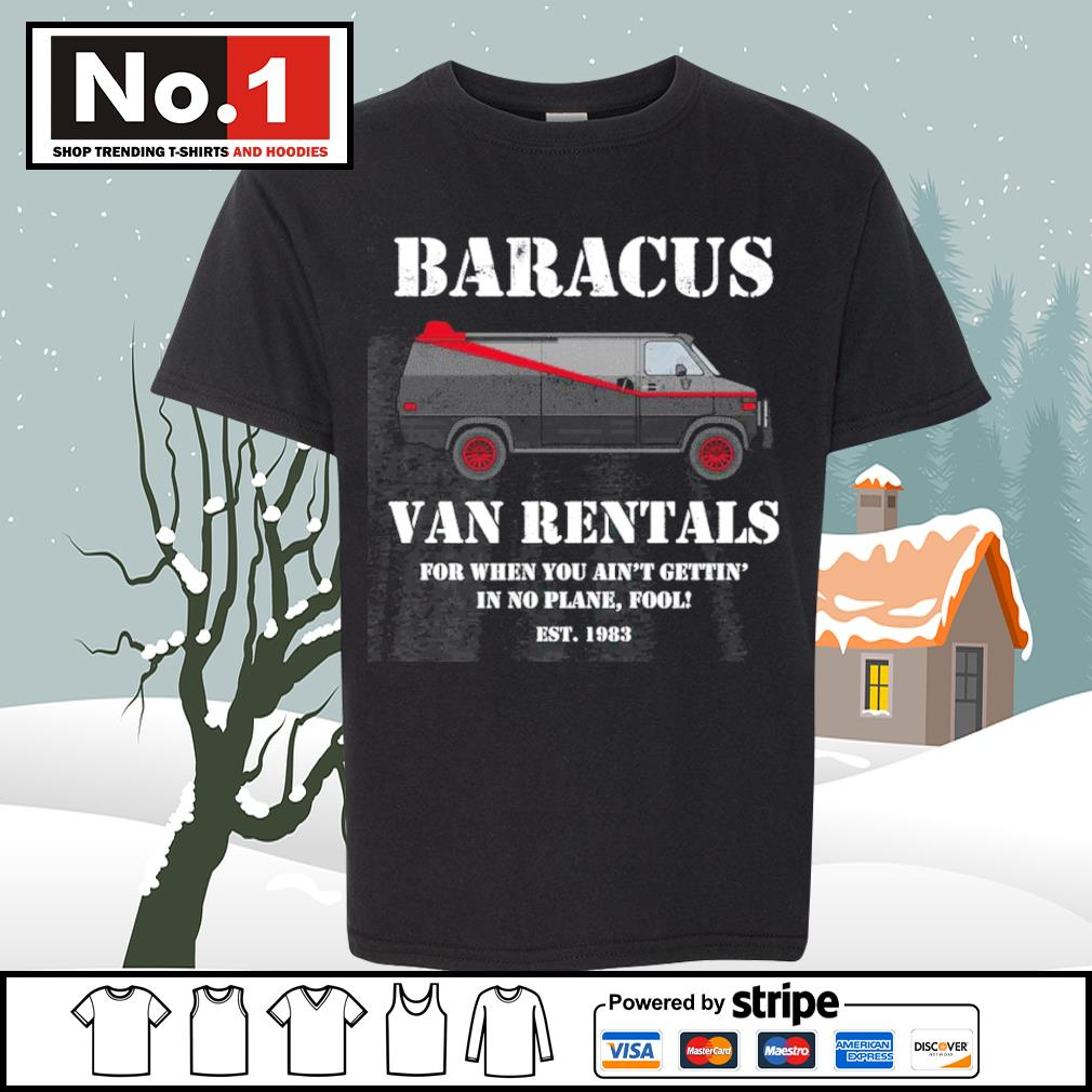 Baracus van rentals for when you ain't gettin' in no plane fool est 1983 s youth-tee