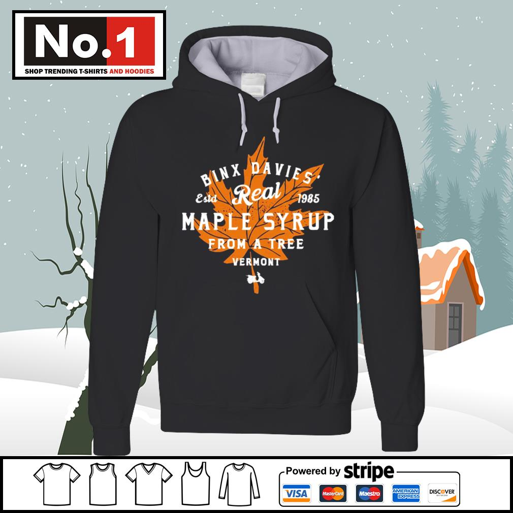 Binx Davies' estd 1985 Real Maple Syrup from a tree vermont s hoodie