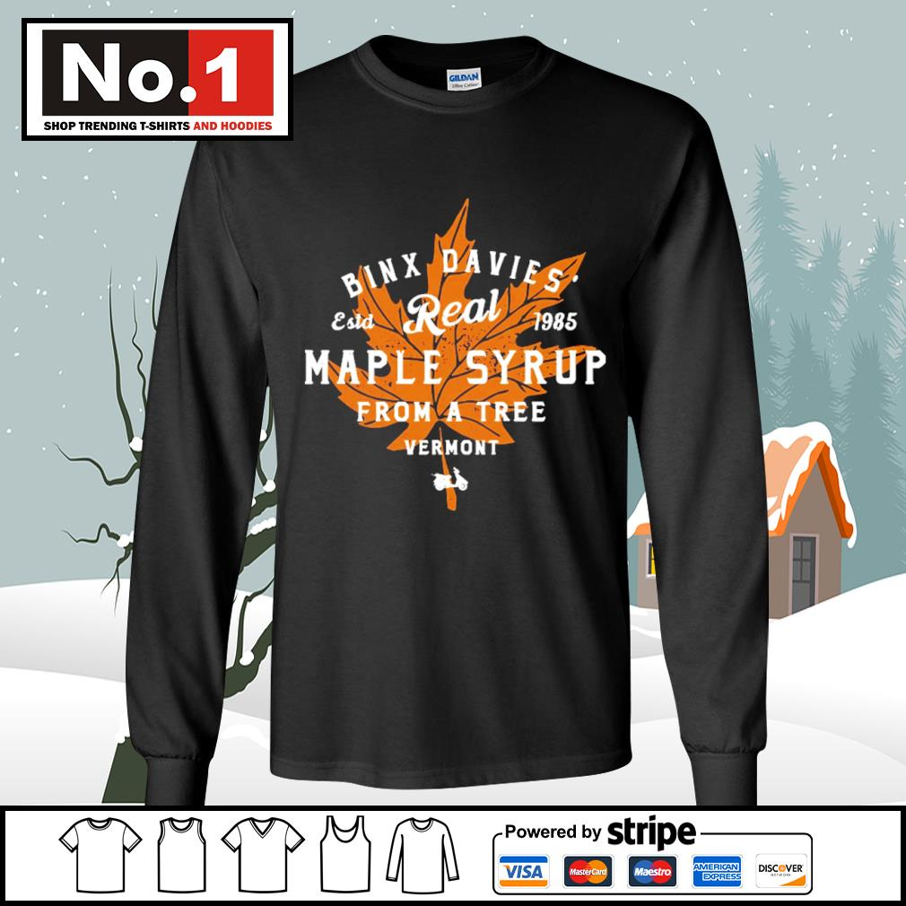 Binx Davies' estd 1985 Real Maple Syrup from a tree vermont s longsleeve-tee