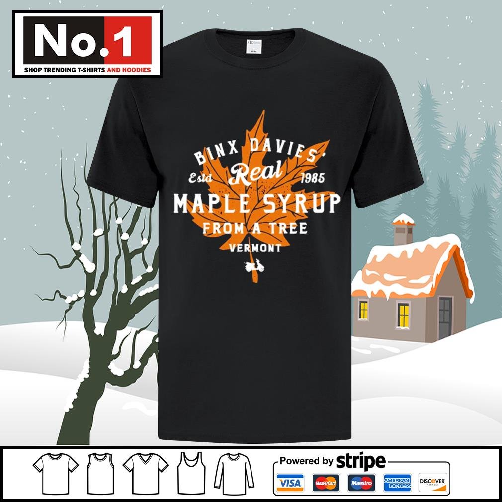 Binx Davies' estd 1985 Real Maple Syrup from a tree vermont shirt