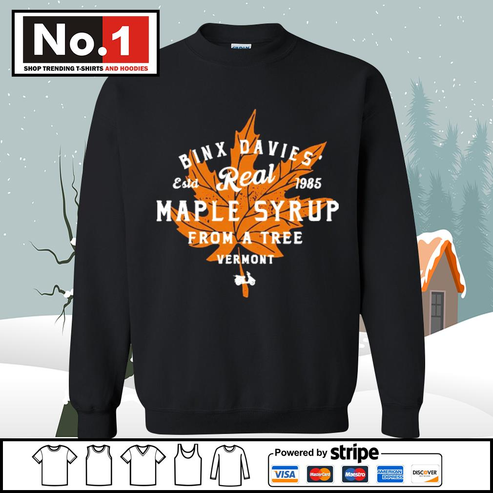 Binx Davies' estd 1985 Real Maple Syrup from a tree vermont s sweater