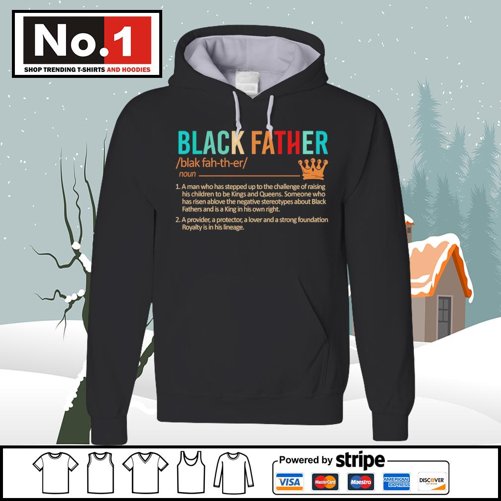 Black father a man who has stepped up to the challenge of raising s hoodie