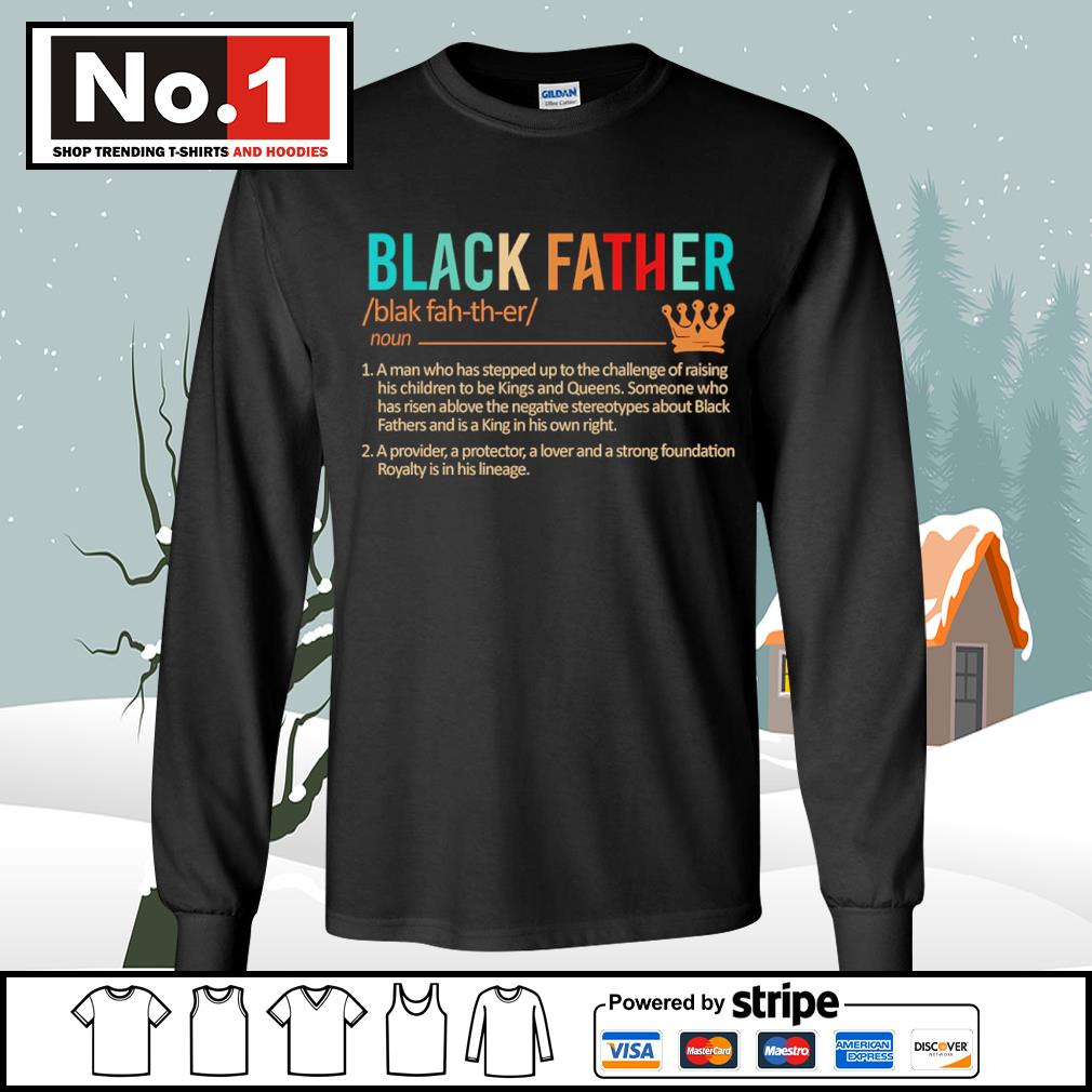 Black father a man who has stepped up to the challenge of raising s longsleeve-tee