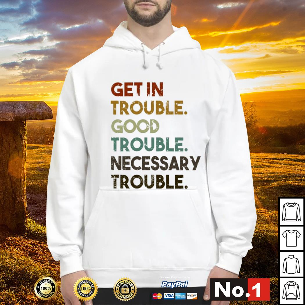 Get in trouble good trouble necessary trouble vintage s hoodie