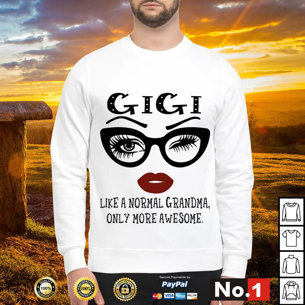 Gigi like a normal Grandma only more awesome s sweater