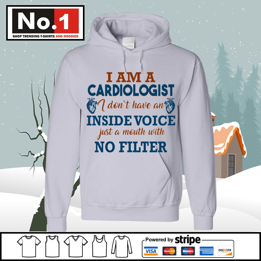 I am a cardiologist I don't have an inside voice just a mouth with no filter s hoodie