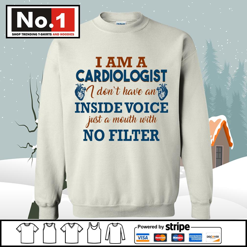 I am a cardiologist I don't have an inside voice just a mouth with no filter s sweater