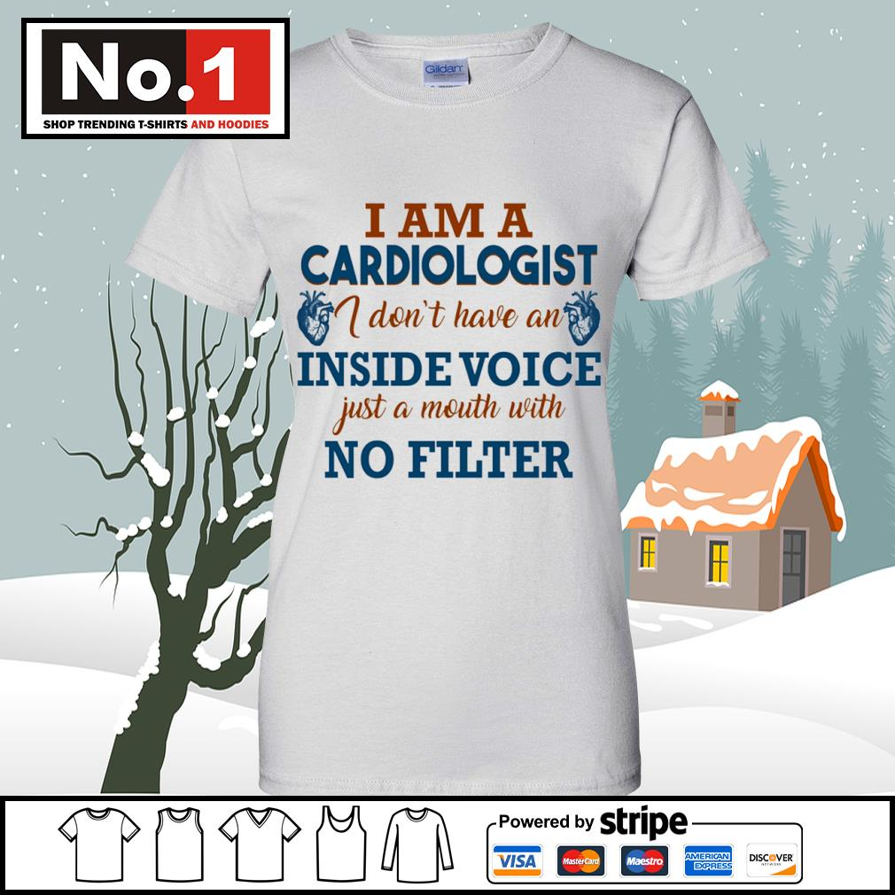 I am a cardiologist I don't have an inside voice just a mouth with no filter s v-neck-t-shirt