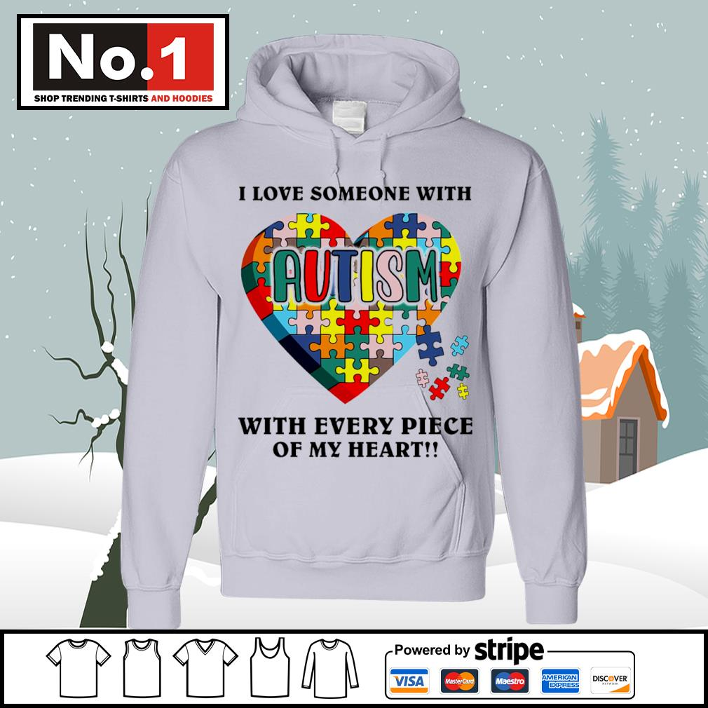 I love someone with autism with every piece of my heart s hoodie