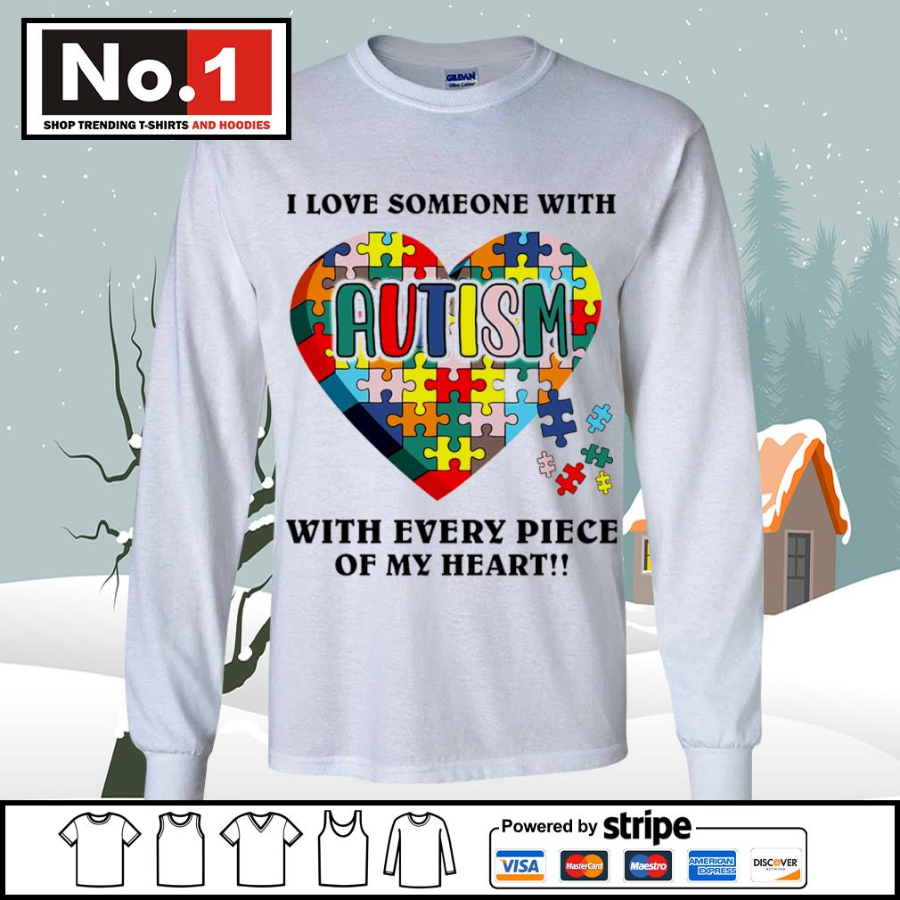 I love someone with autism with every piece of my heart s longsleeve-tee