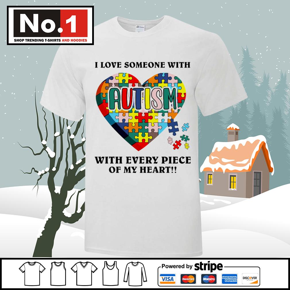 I love someone with autism with every piece of my heart shirt
