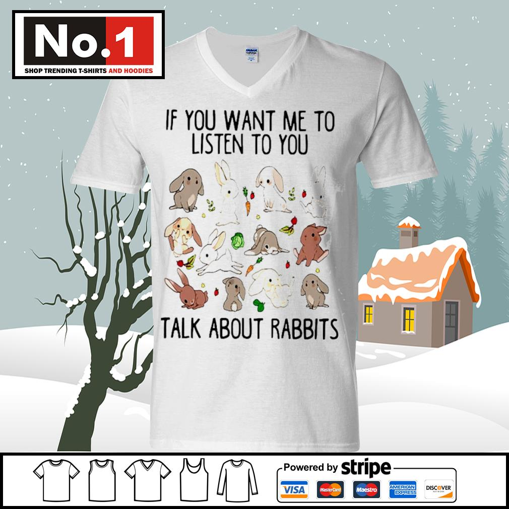 If you want me to listen to you talk about rabbits s ladies-tee