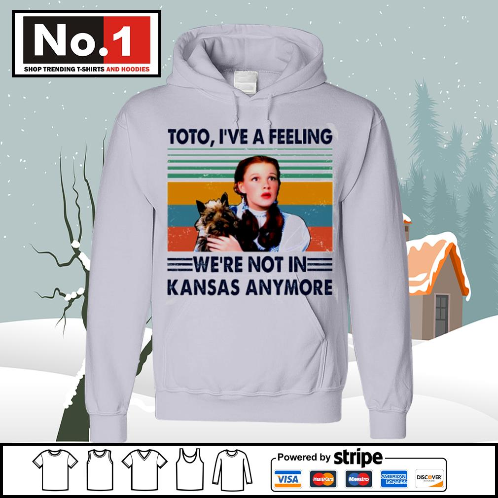 Judy Garland Toto I've a feeling we're not in Kansas anymore vintage s hoodie