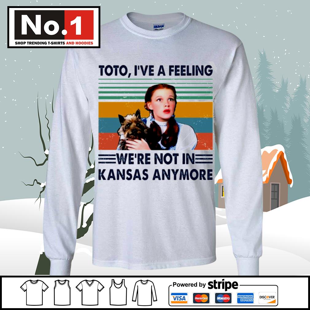 Judy Garland Toto I've a feeling we're not in Kansas anymore vintage s longsleeve-tee