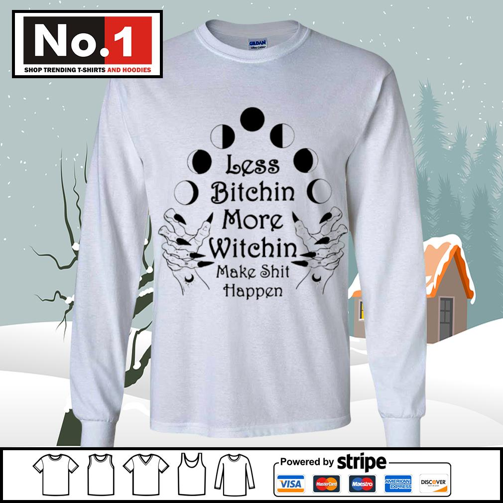 Less bitchin more witchin make shit happen s longsleeve-tee