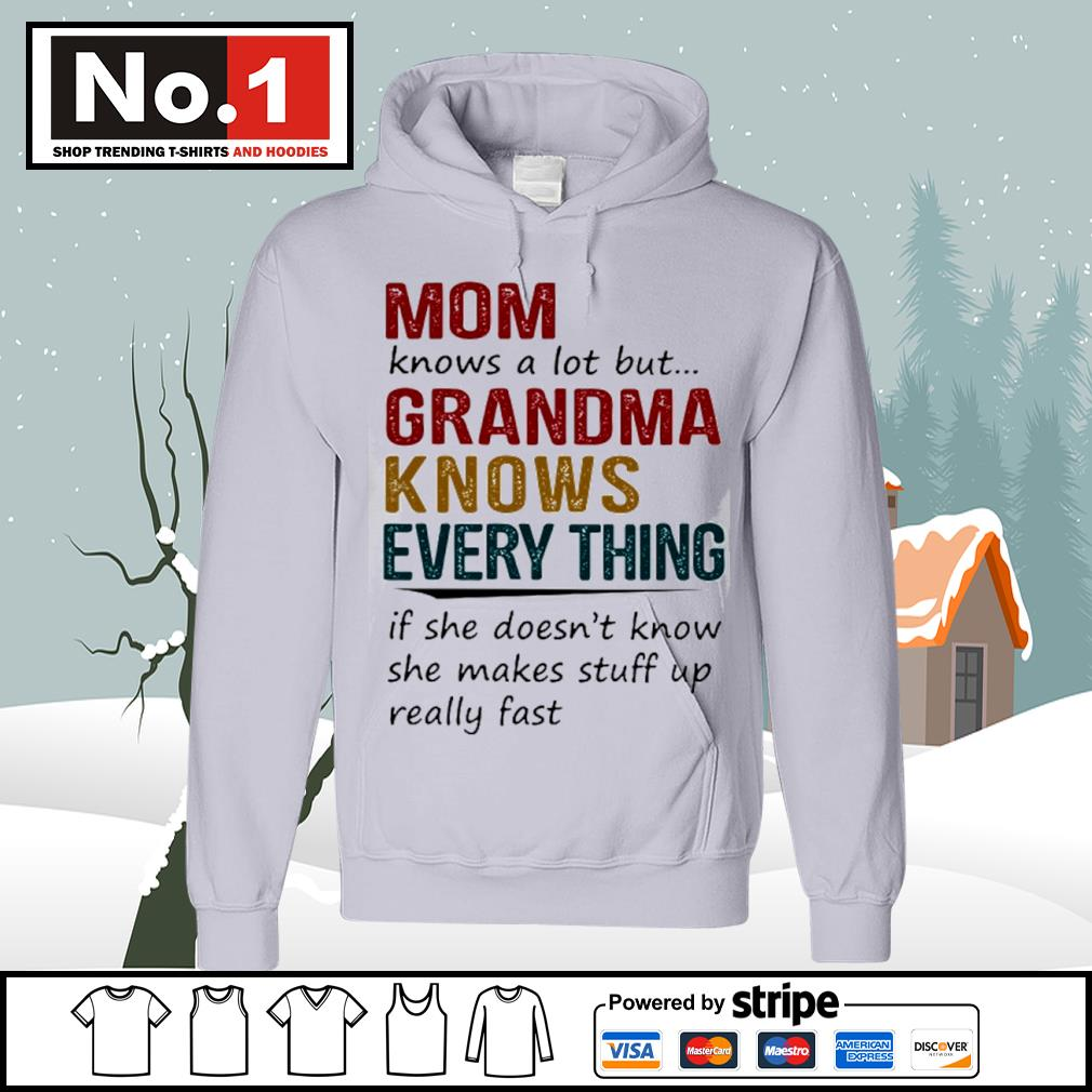 Mom knows a lot but grandma knows every thing if she doesn't know she makes stuff up really fast s hoodie