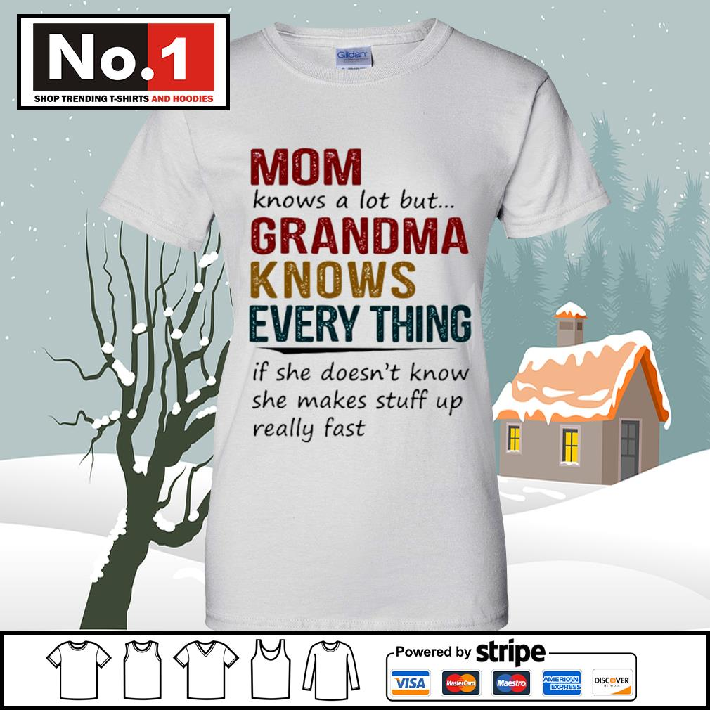 Mom knows a lot but grandma knows every thing if she doesn't know she makes stuff up really fast s v-neck-t-shirt
