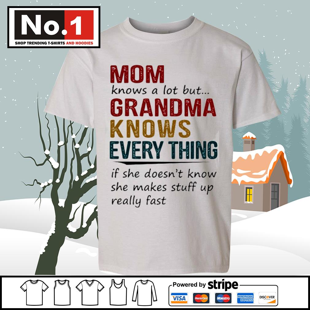 Mom knows a lot but grandma knows every thing if she doesn't know she makes stuff up really fast s youth-tee
