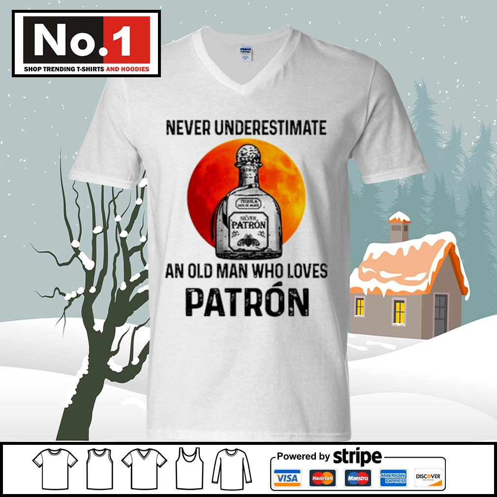 Never underestimate Silver Patron an old man who loves Patron s ladies-tee