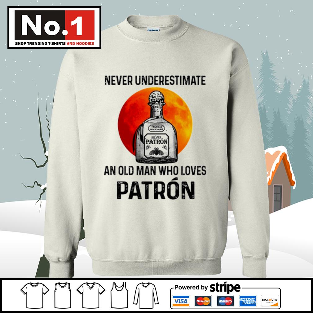 Never underestimate Silver Patron an old man who loves Patron s sweater