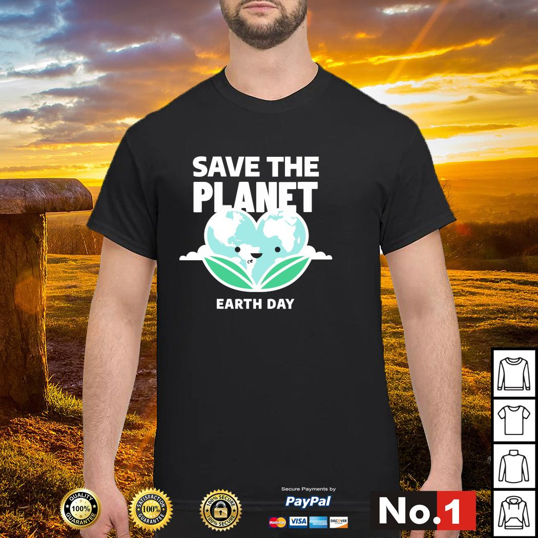 Save the Planet Earth Day 2020 shirt
