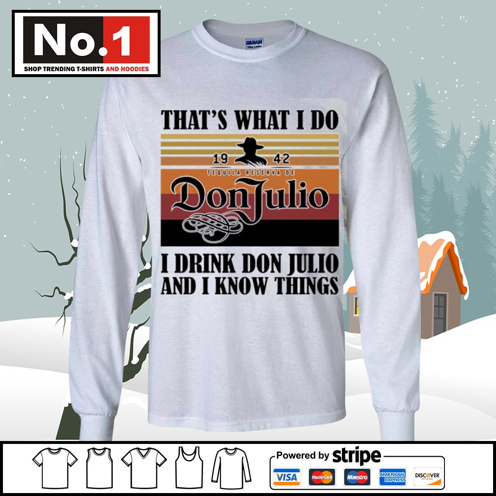 That's what I do 1942 Don Julio I drink don Julio and I know things vintage s longsleeve-tee