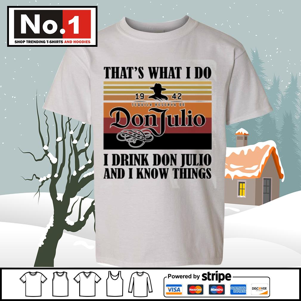 That's what I do 1942 Don Julio I drink don Julio and I know things vintage s youth-tee