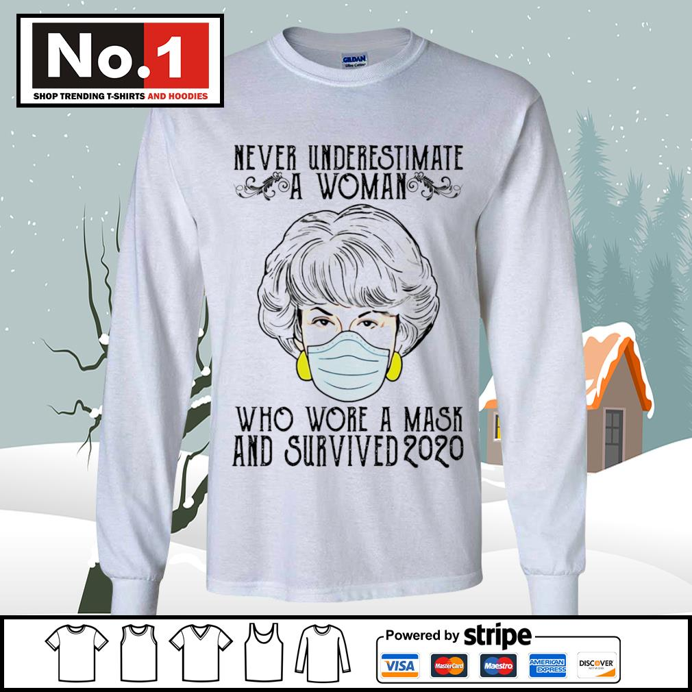 The Golden Girls face mask never underestimate a woman who wore a mask and survived 2020 s longsleeve-tee