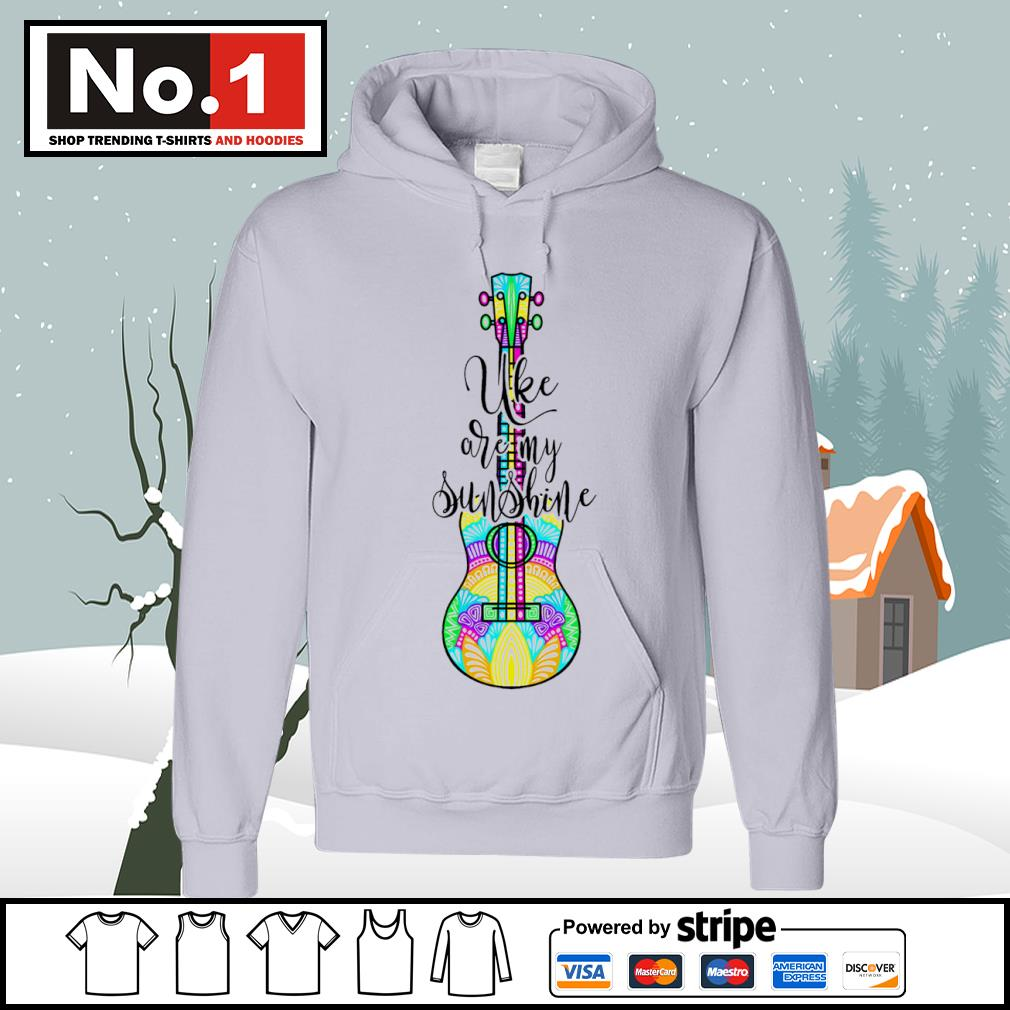 Ukulele uke are my sunshine s hoodie