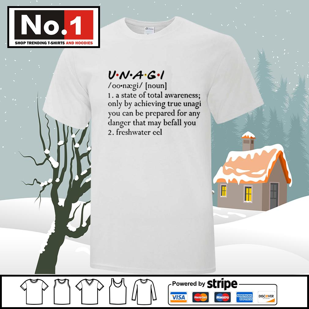 Unagi a state of total awareness only by achieving true unagi you can be prepared for any danger that shirt