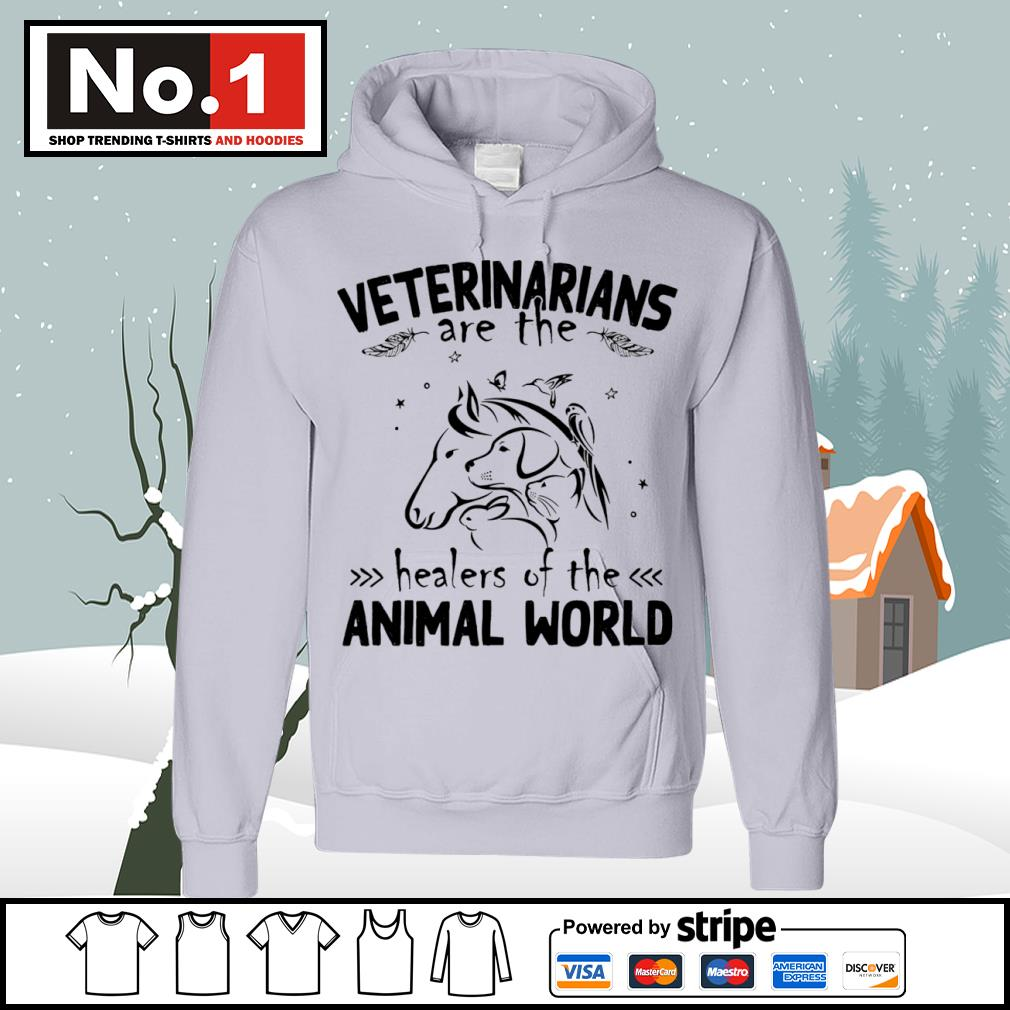 Veterinarians are the healers of the animal world s hoodie