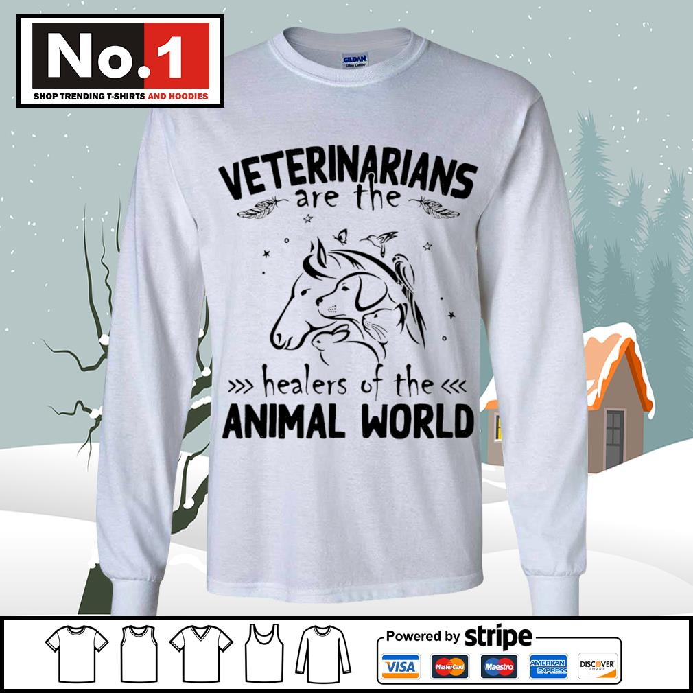 Veterinarians are the healers of the animal world s longsleeve-tee