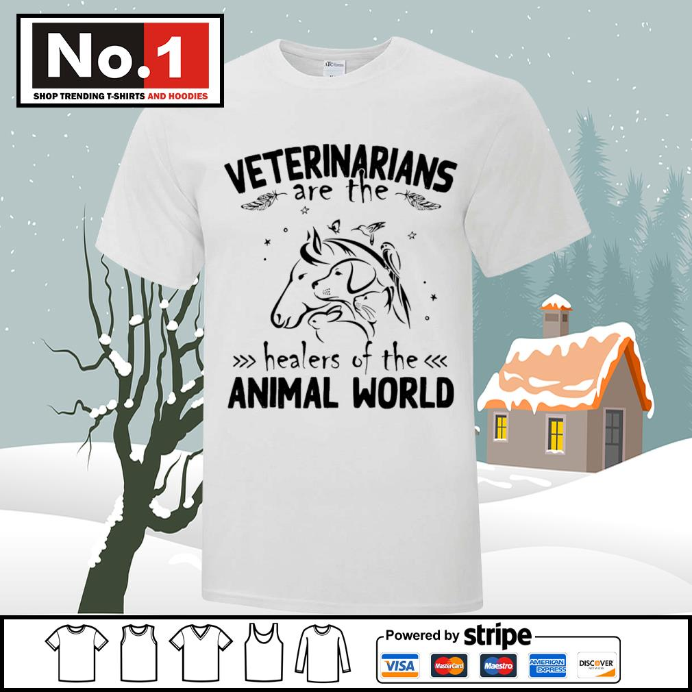 Veterinarians are the healers of the animal world shirt