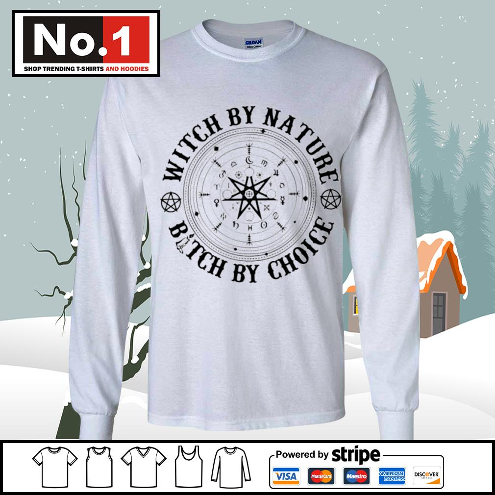 Witch by nature bitch by choice s longsleeve-tee