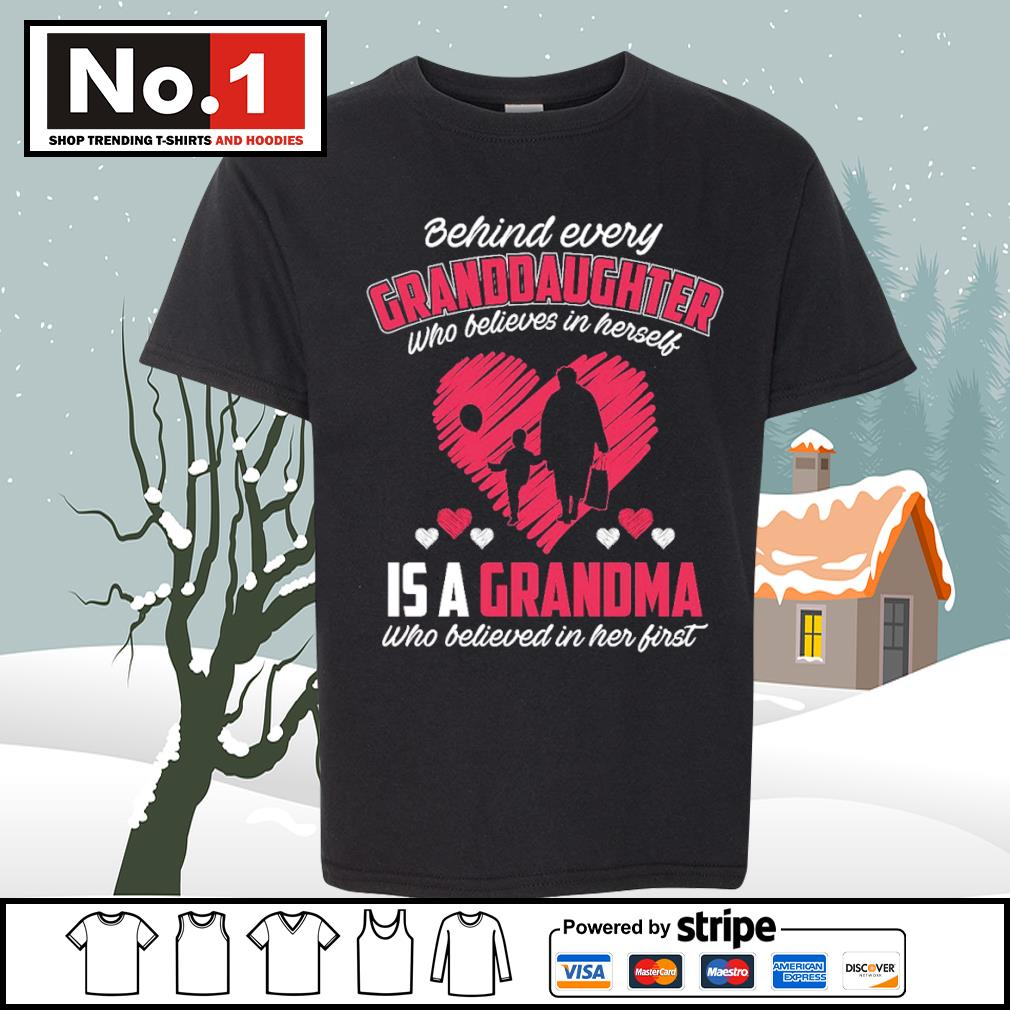 Behind every granddaughter who believes in herself is a grandma who believed in her first s youth-tee