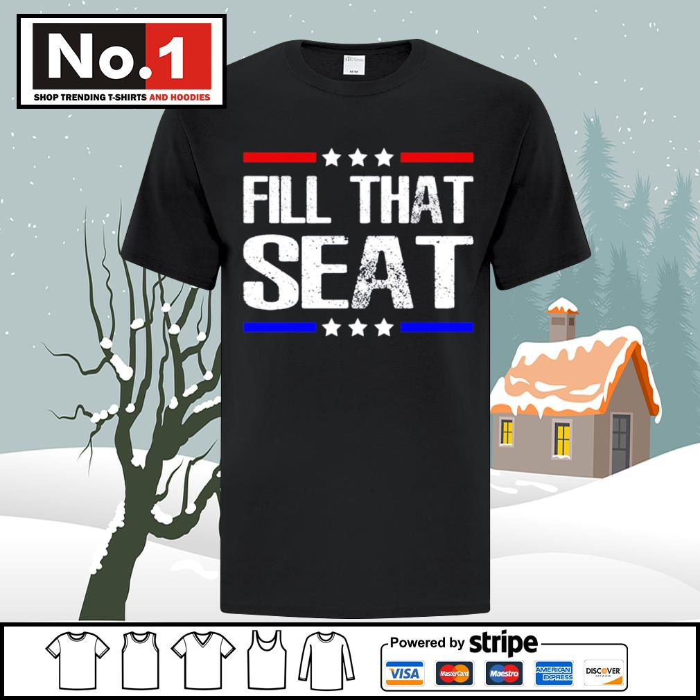 Fill that seat shirt