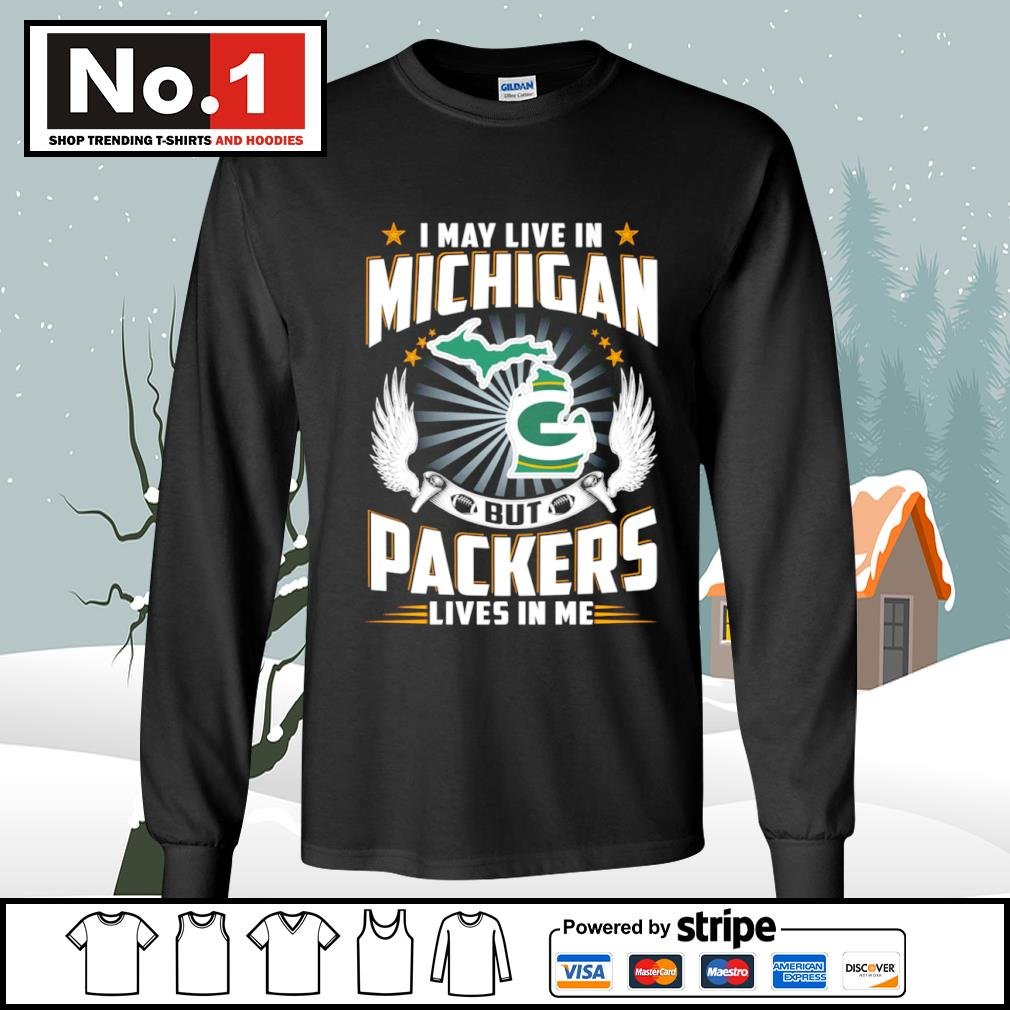 I may live in Michigan but Packers lives in me s longsleeve-tee