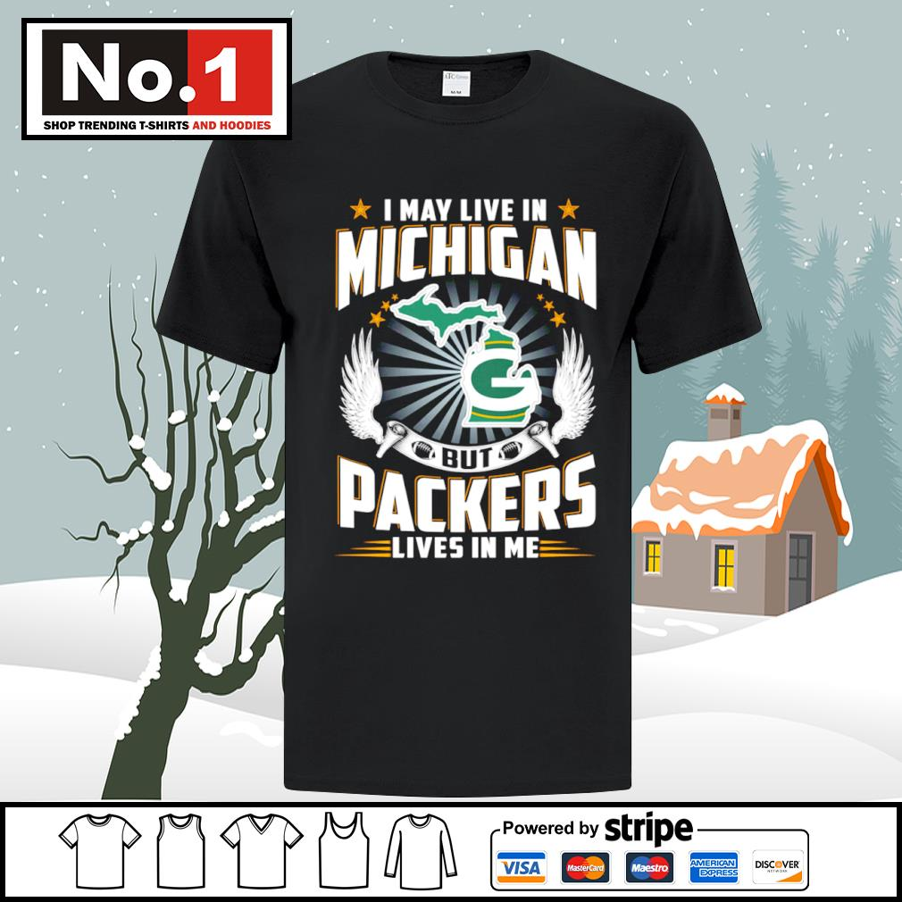 I may live in Michigan but Packers lives in me shirt