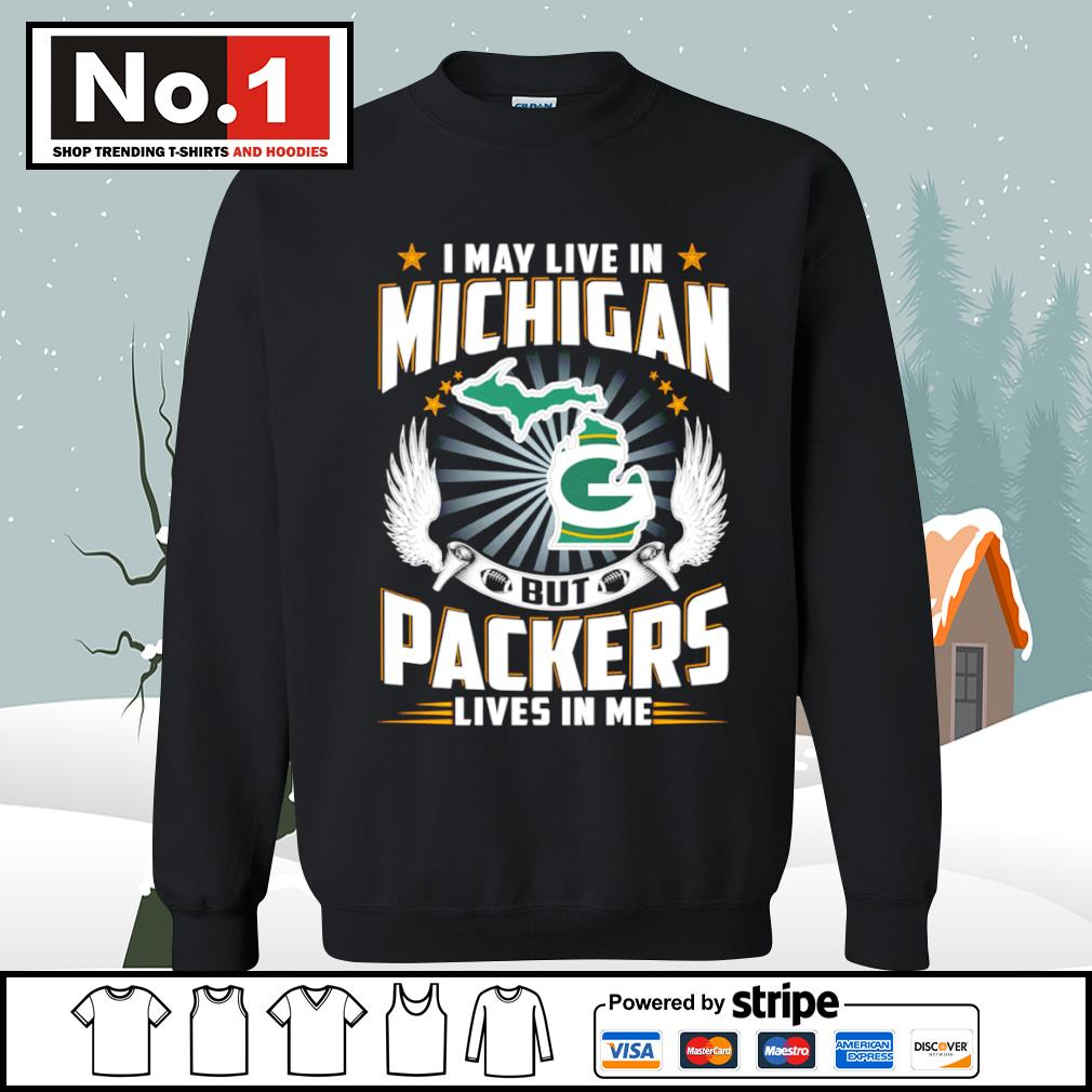 I may live in Michigan but Packers lives in me s sweater