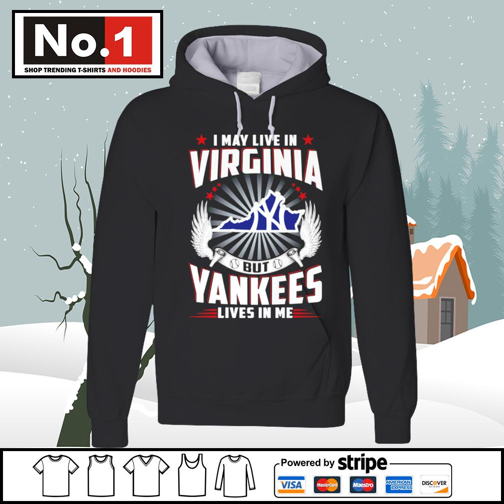 I may live in Virginia but Yankees lives in me s hoodie