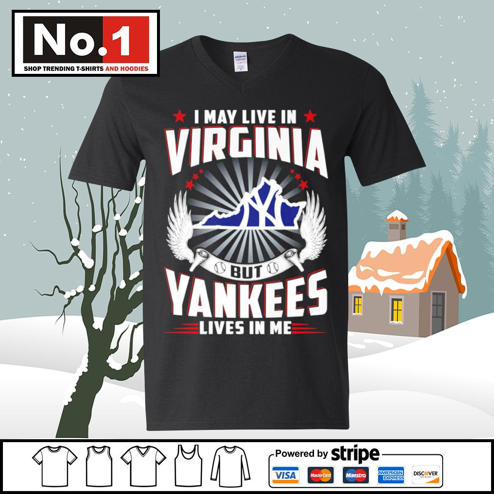 I may live in Virginia but Yankees lives in me s ladies-tee