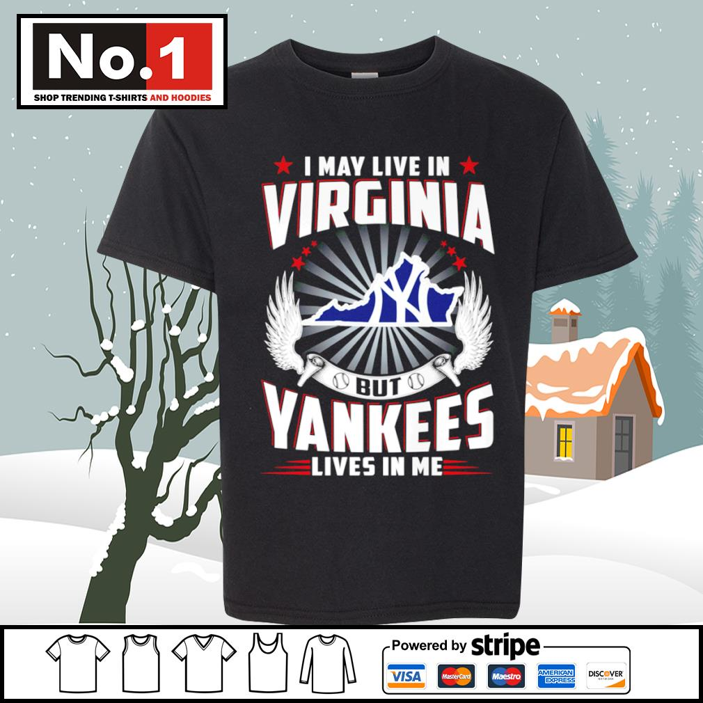 I may live in Virginia but Yankees lives in me s youth-tee