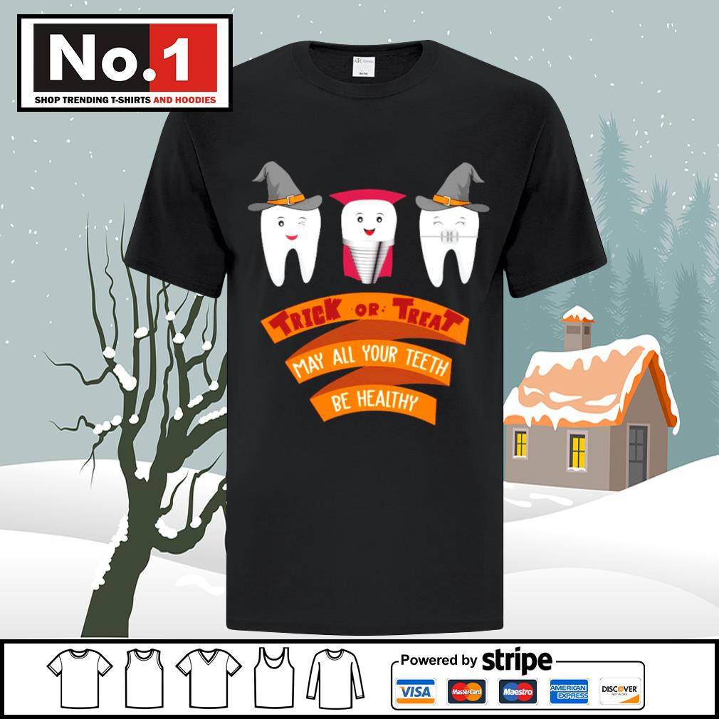 Tooth trick or treat may all your teeth be healthy Halloween shirt