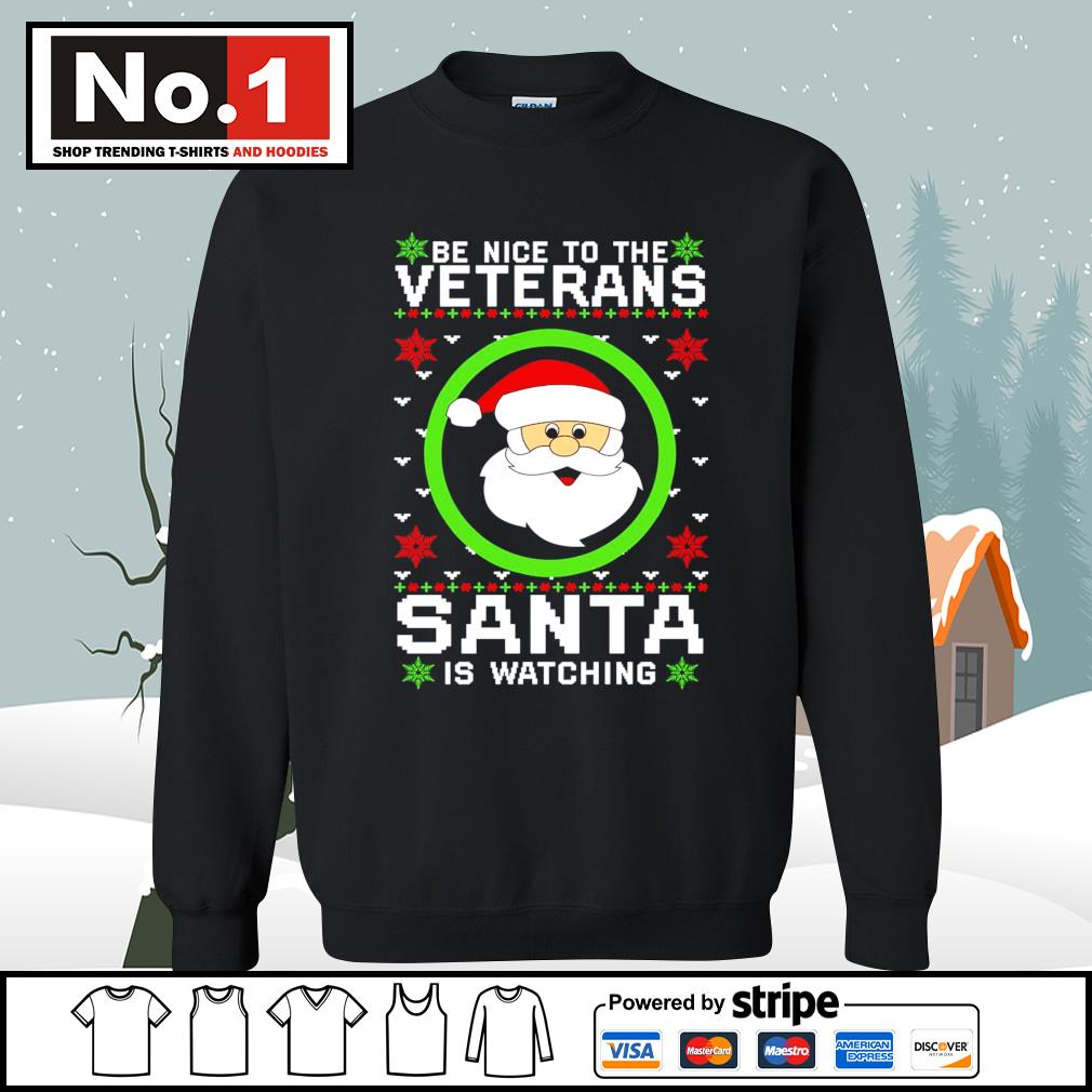 Be nice to the veterans Santa is watching ugly Christmas s sweater