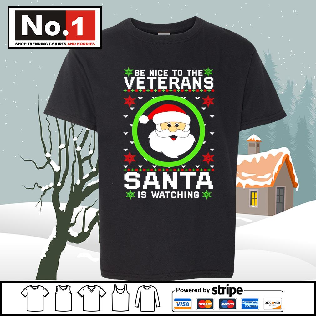Be nice to the veterans Santa is watching ugly Christmas s youth-tee