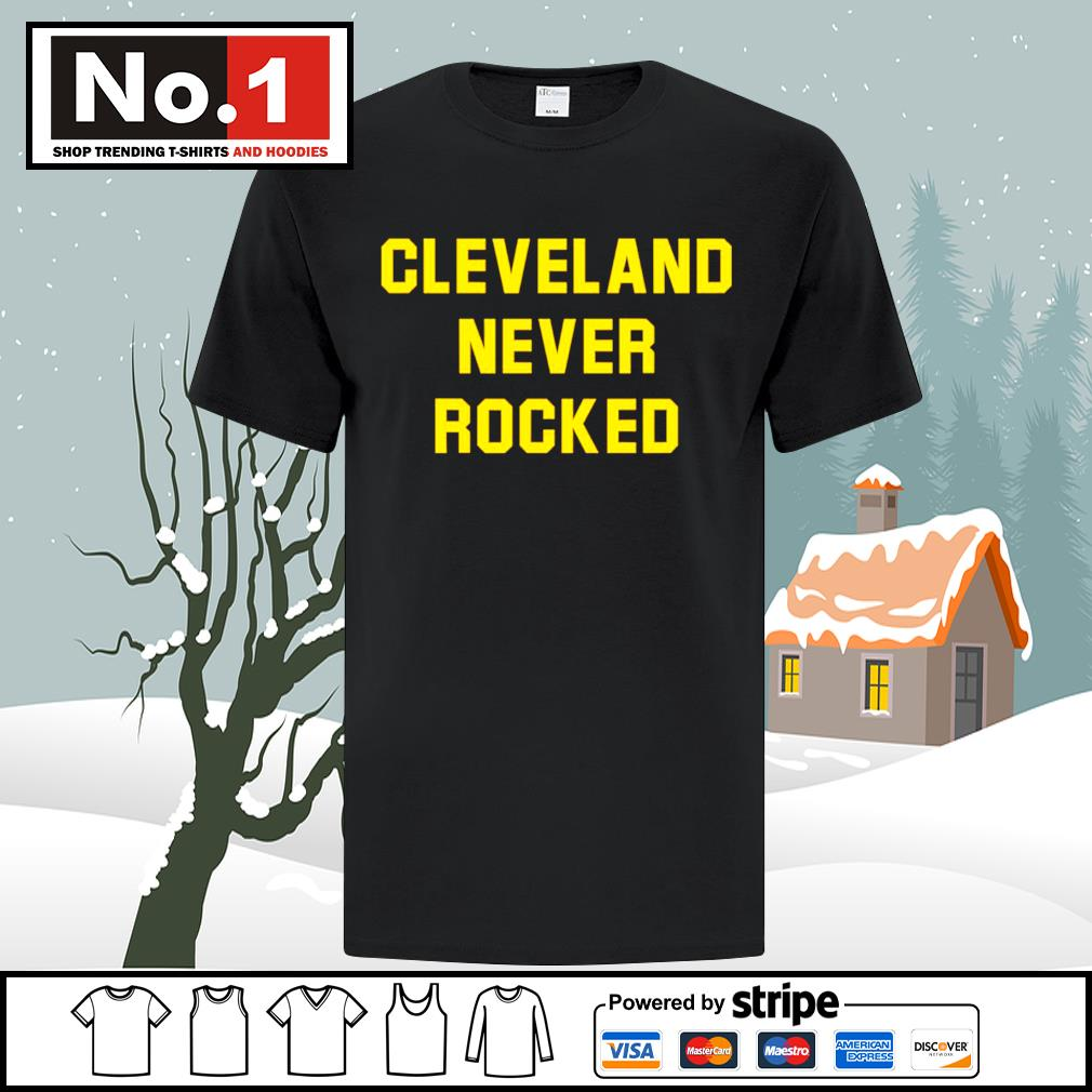 Cleveland never rocked shirt