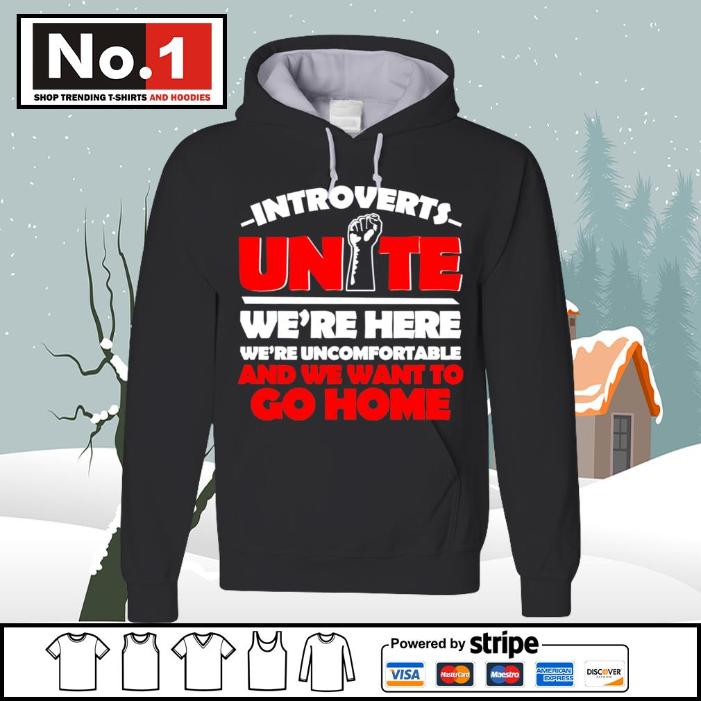 Introverts Unite we're here we;re uncomfortable and we want to go home s hoodie