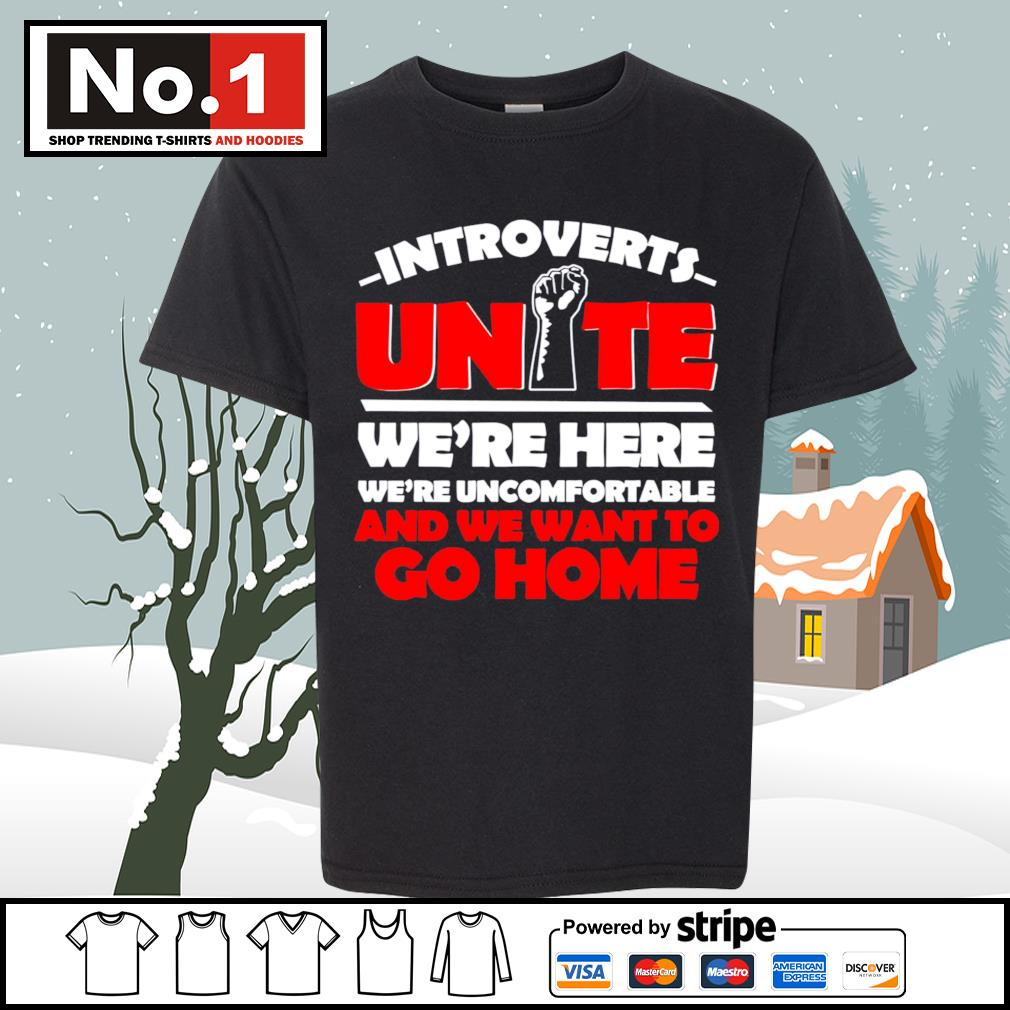 Introverts Unite we're here we;re uncomfortable and we want to go home s youth-tee